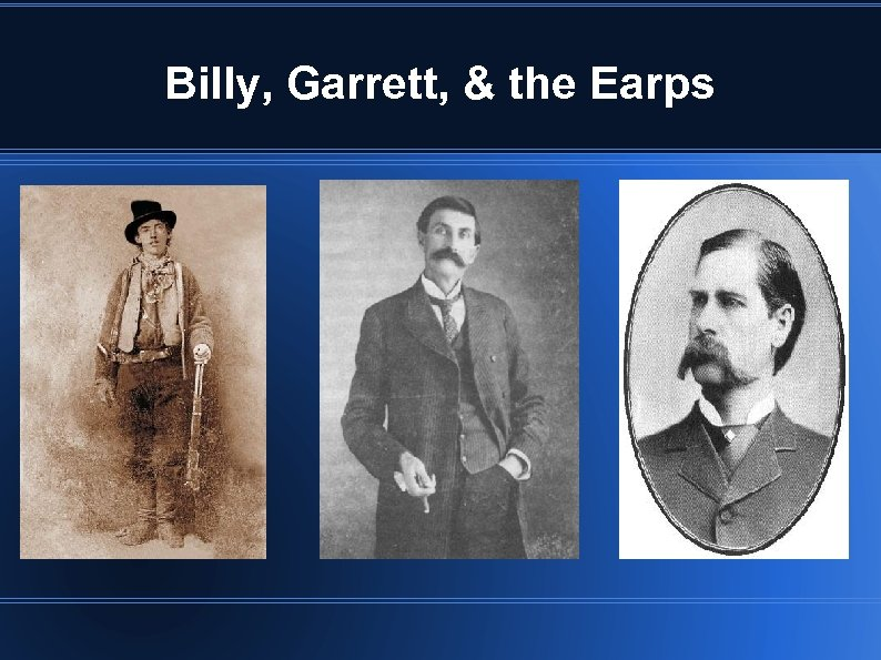 Billy, Garrett, & the Earps