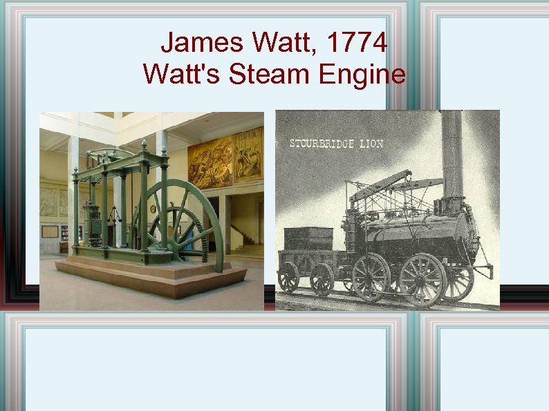 James Watt, 1774 Watt's Steam Engine