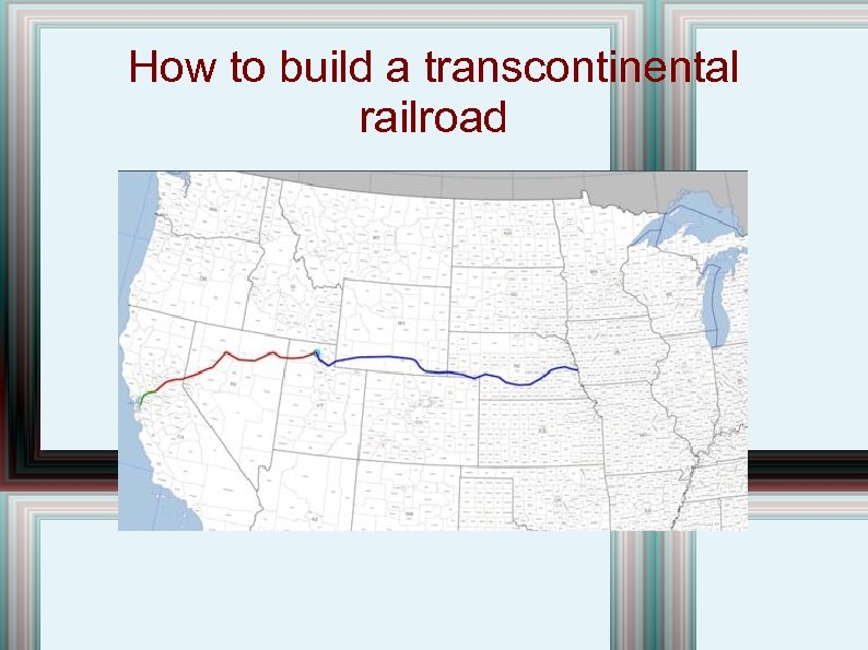 How to build a transcontinental railroad