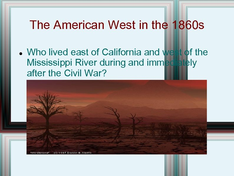 The American West in the 1860 s Who lived east of California and west
