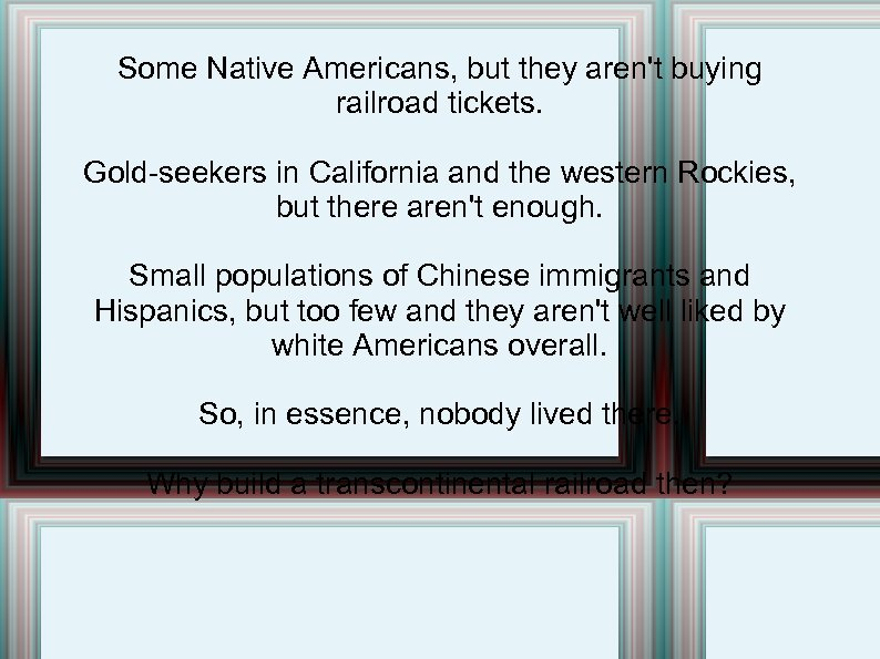 Some Native Americans, but they aren't buying railroad tickets. Gold-seekers in California and the