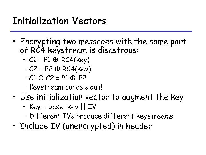 Initialization Vectors • Encrypting two messages with the same part of RC 4 keystream