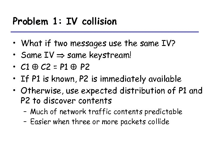 Problem 1: IV collision • • • What if two messages use the same