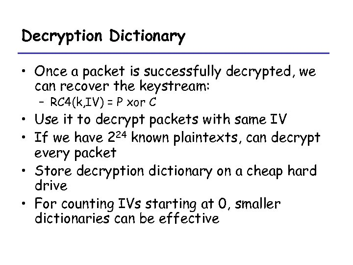Decryption Dictionary • Once a packet is successfully decrypted, we can recover the keystream: