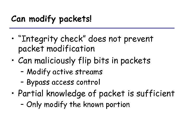 "Can modify packets! • ""Integrity check"" does not prevent packet modification • Can maliciously"