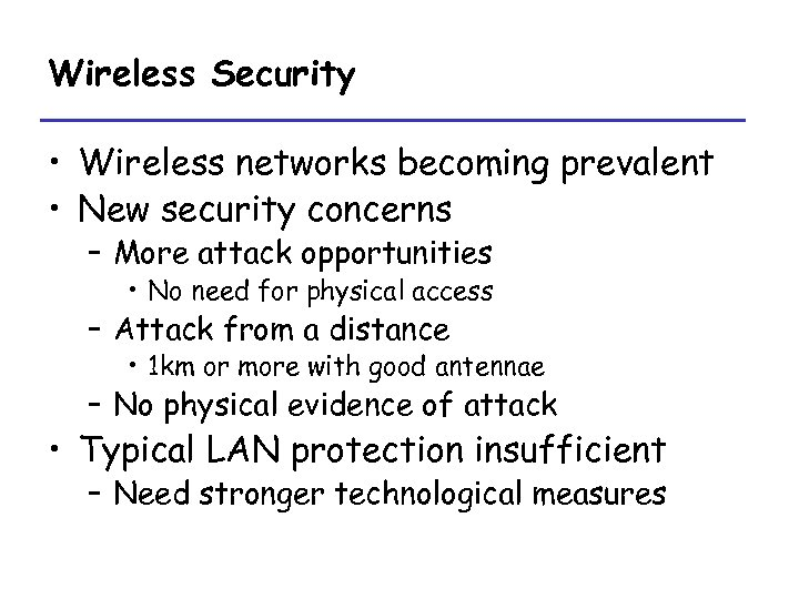 Wireless Security • Wireless networks becoming prevalent • New security concerns – More attack