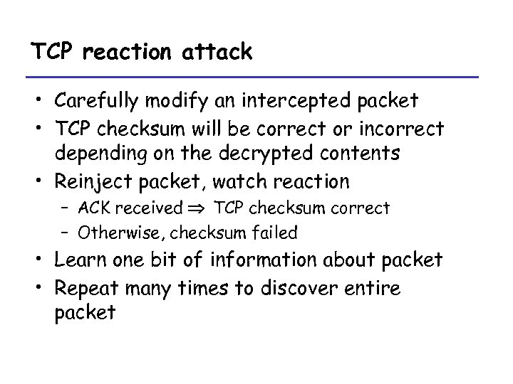 TCP reaction attack • Carefully modify an intercepted packet • TCP checksum will be