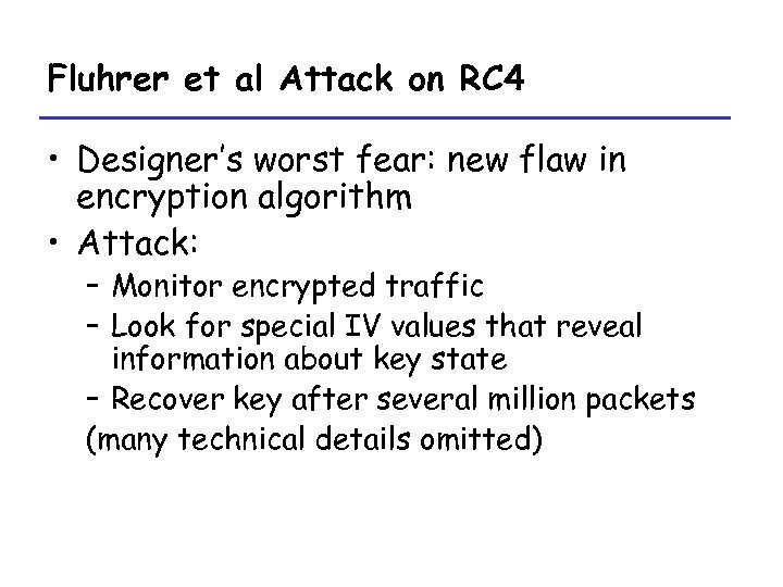 Fluhrer et al Attack on RC 4 • Designer's worst fear: new flaw in