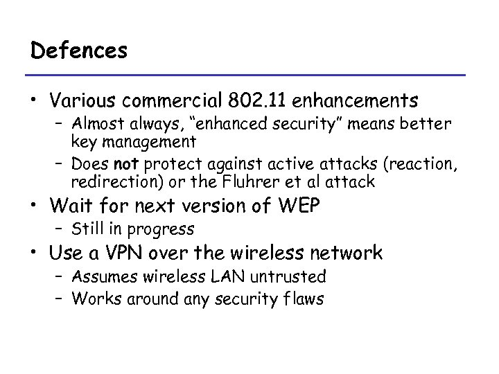 """Defences • Various commercial 802. 11 enhancements – Almost always, """"enhanced security"""" means better"""