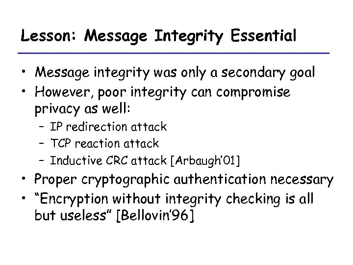 Lesson: Message Integrity Essential • Message integrity was only a secondary goal • However,