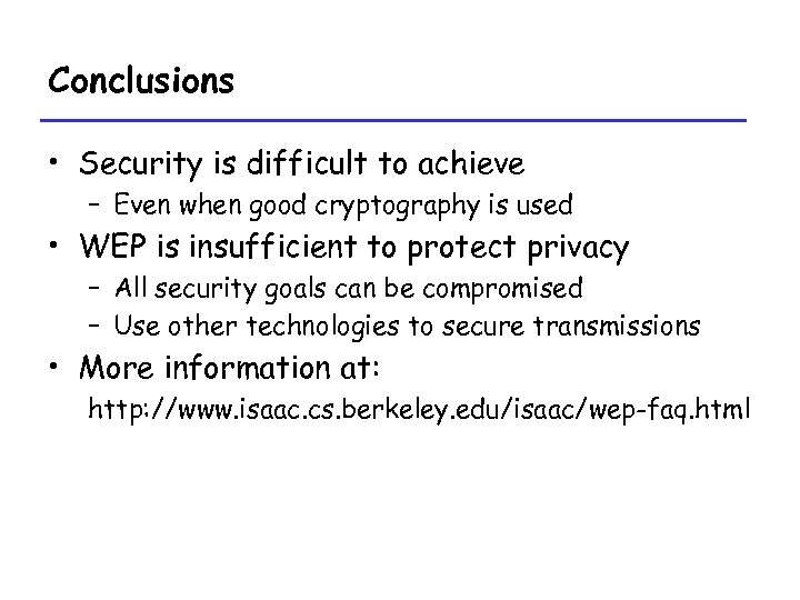 Conclusions • Security is difficult to achieve – Even when good cryptography is used