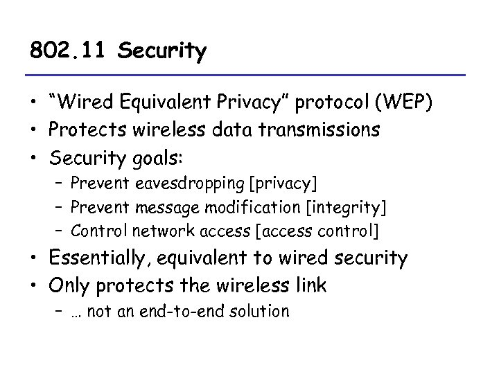 "802. 11 Security • ""Wired Equivalent Privacy"" protocol (WEP) • Protects wireless data transmissions"