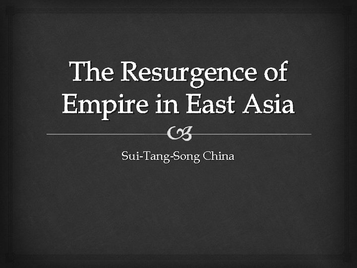 The Resurgence of Empire in East Asia Sui-Tang-Song China