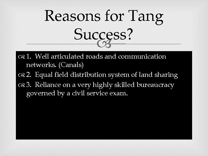 Reasons for Tang Success? 1. Well articulated roads and communication networks. (Canals) 2. Equal