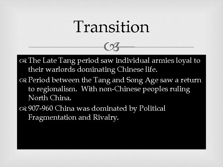Transition The Late Tang period saw individual armies loyal to their warlords dominating Chinese