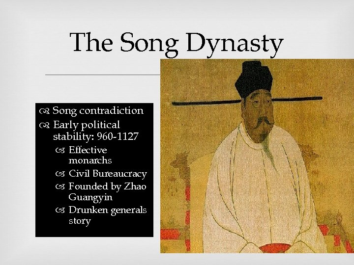The Song Dynasty Song contradiction Early political stability: 960 -1127 Effective monarchs Civil Bureaucracy