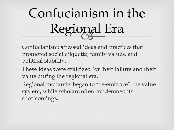 Confucianism in the Regional Era Confucianism: stressed ideas and practices that promoted social etiquette,