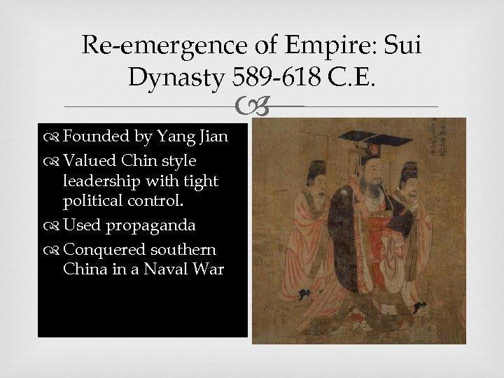 Re-emergence of Empire: Sui Dynasty 589 -618 C. E. Founded by Yang Jian Valued