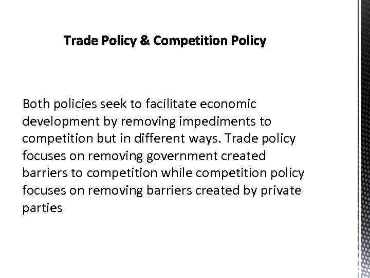 Both policies seek to facilitate economic development by removing impediments to competition but in