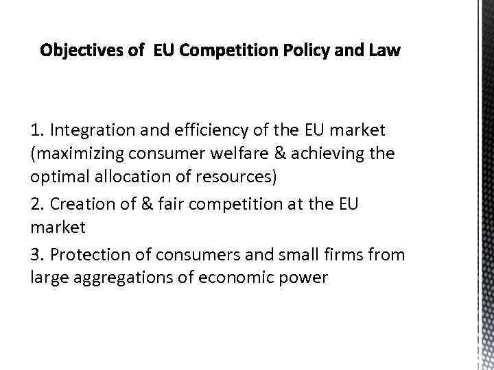 1. Integration and efficiency of the EU market (maximizing consumer welfare & achieving the