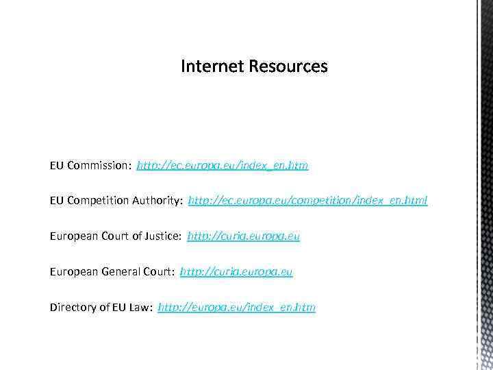 EU Commission: http: //ec. europa. eu/index_en. htm EU Competition Authority: http: //ec. europa. eu/competition/index_en.