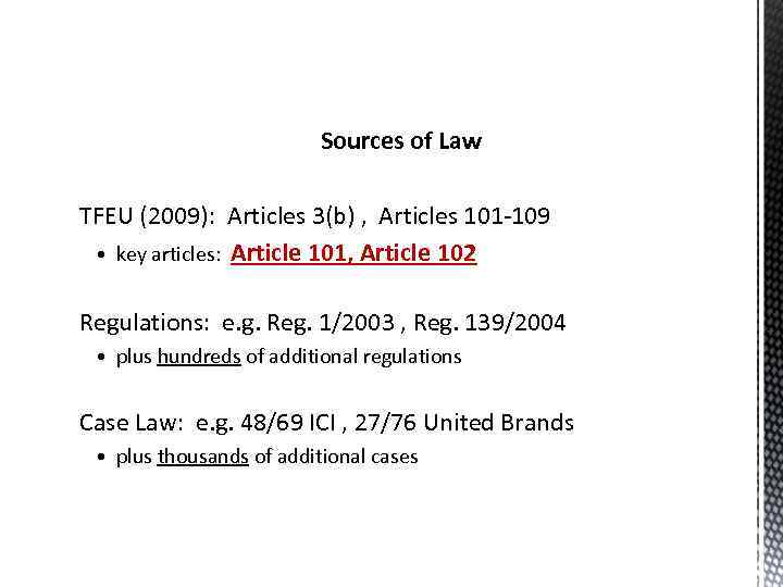 Sources of Law TFEU (2009): Articles 3(b) , Articles 101 -109 • key articles: