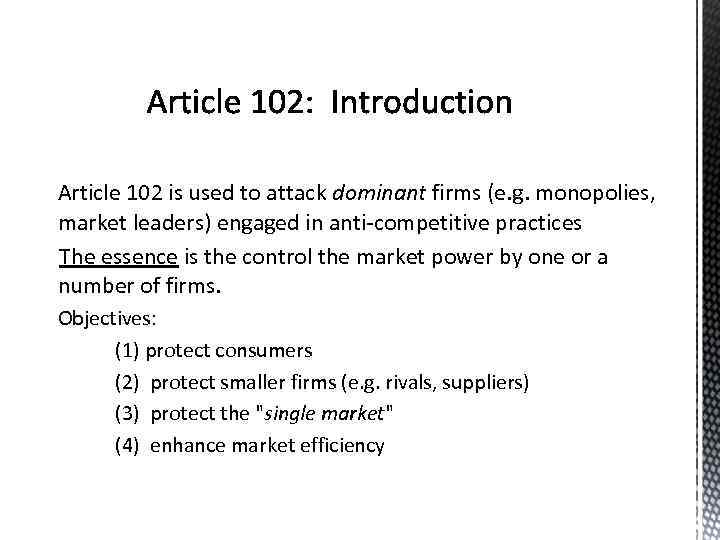 Article 102 is used to attack dominant firms (e. g. monopolies, market leaders) engaged