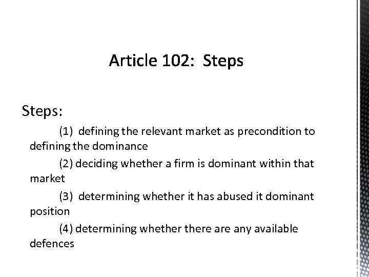 Steps: (1) defining the relevant market as precondition to defining the dominance (2) deciding