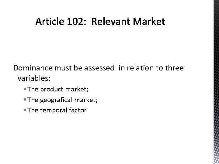 Dominance must be assessed in relation to three variables: § The product market; §