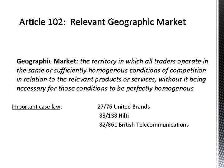 Geographic Market: the territory in which all traders operate in the same or sufficiently