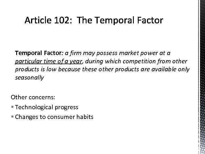 Temporal Factor: a firm may possess market power at a particular time of a
