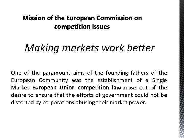 Making markets work better One of the paramount aims of the founding fathers of