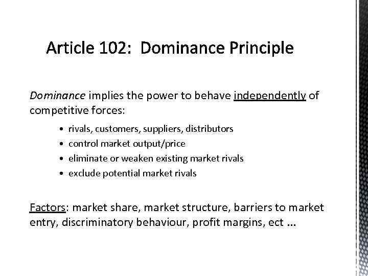 Dominance implies the power to behave independently of competitive forces: • rivals, customers, suppliers,