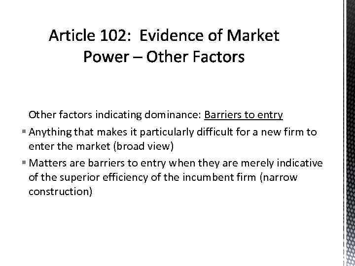 Other factors indicating dominance: Barriers to entry § Anything that makes it particularly difficult
