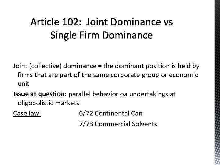 Joint (collective) dominance = the dominant position is held by firms that are part