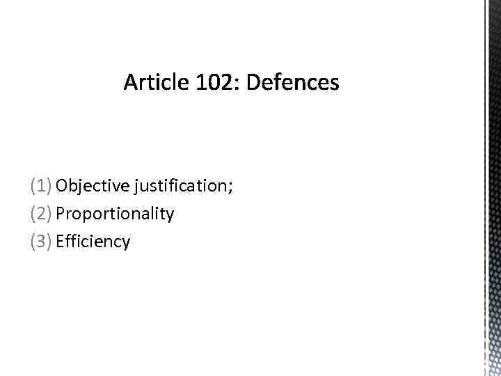 (1) Objective justification; (2) Proportionality (3) Efficiency