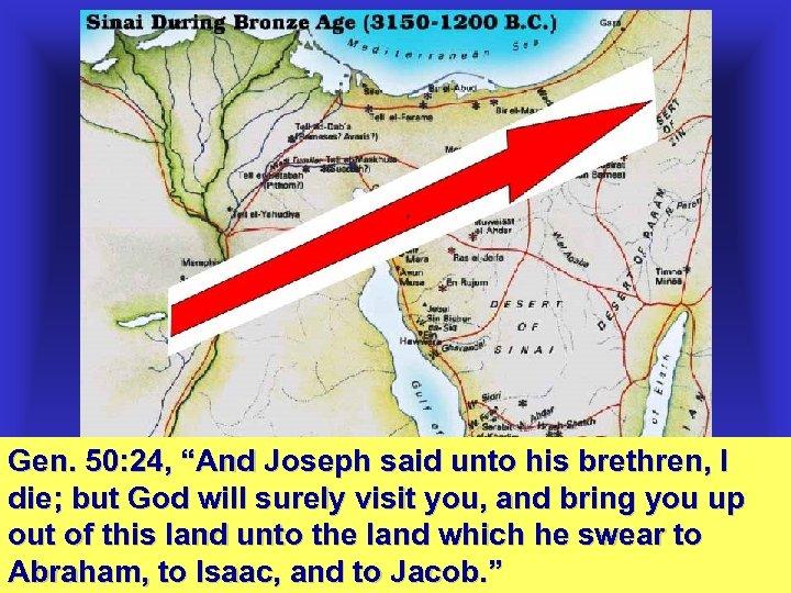 """Gen. 50: 24, """"And Joseph said unto his brethren, I die; but God will"""