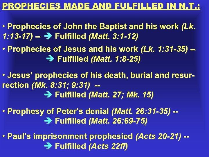 PROPHECIES MADE AND FULFILLED IN N. T. : • Prophecies of John the Baptist