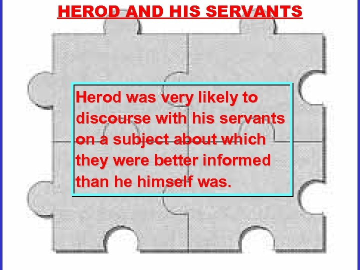 HEROD AND HIS SERVANTS Herod was very likely to discourse with his servants on