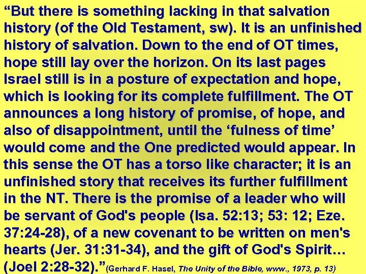 """""""But there is something lacking in that salvation history (of the Old Testament, sw)."""