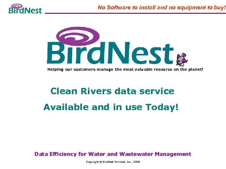 Bird. Nest Services No Software to install and no equipment to buy! Helping our