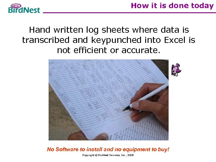 How it is done today Hand written log sheets where data is transcribed and