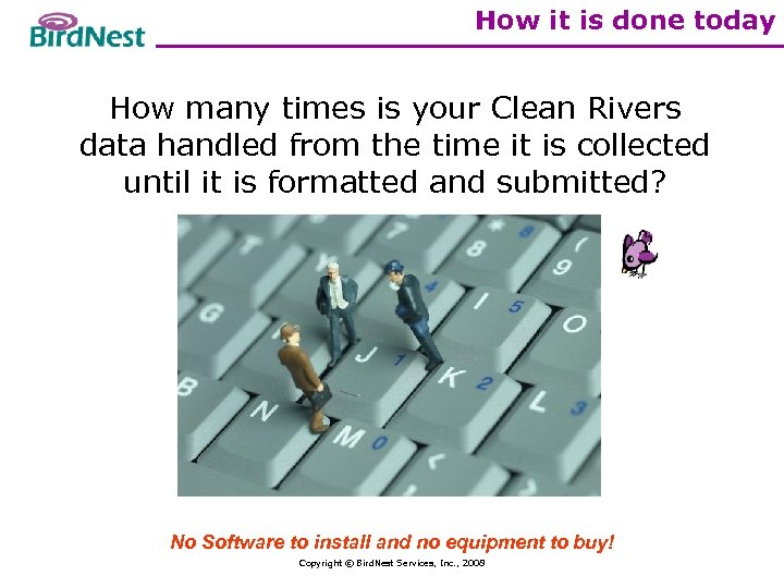 How it is done today How many times is your Clean Rivers data handled