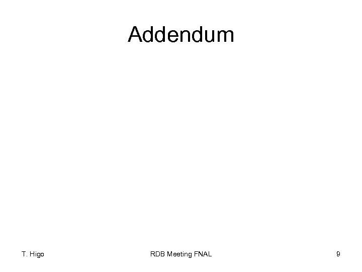 Addendum T. Higo RDB Meeting FNAL 9