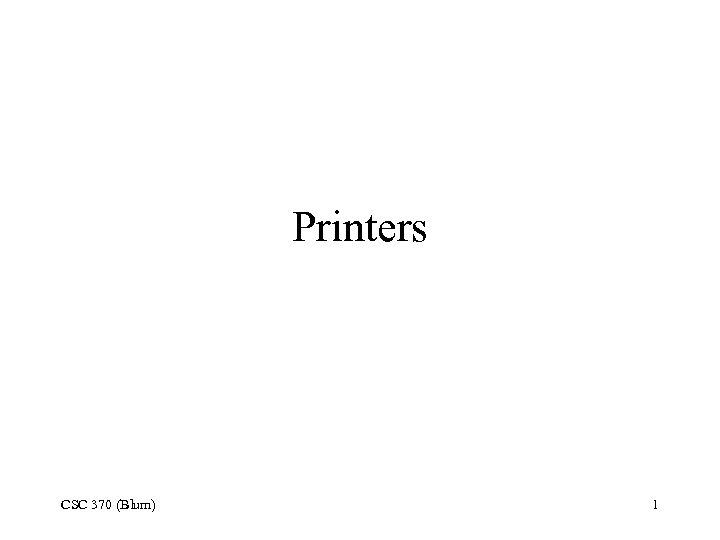 Printers CSC 370 (Blum) 1