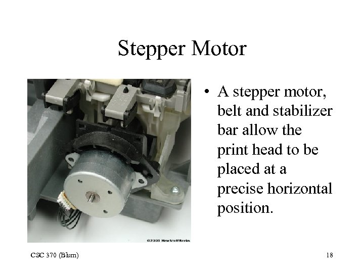 Stepper Motor • A stepper motor, belt and stabilizer bar allow the print head