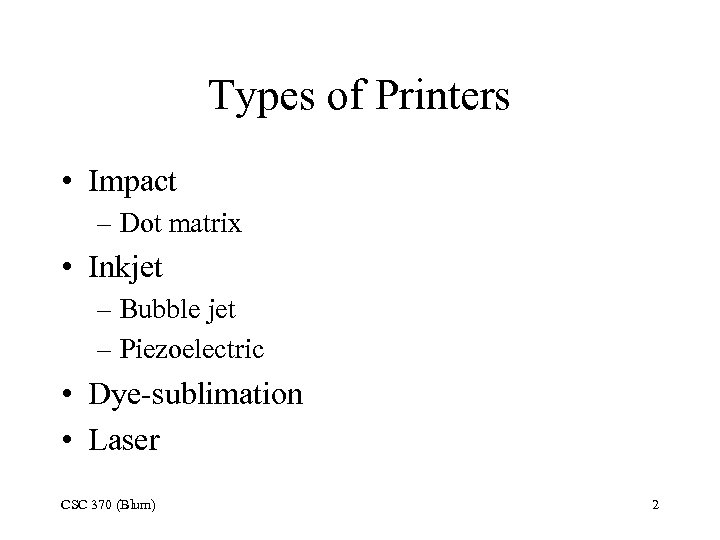 Types of Printers • Impact – Dot matrix • Inkjet – Bubble jet –