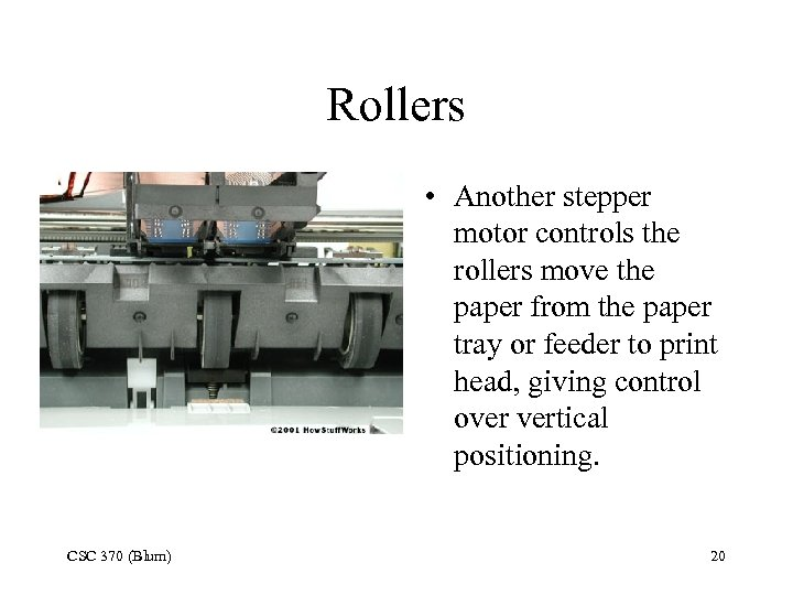 Rollers • Another stepper motor controls the rollers move the paper from the paper