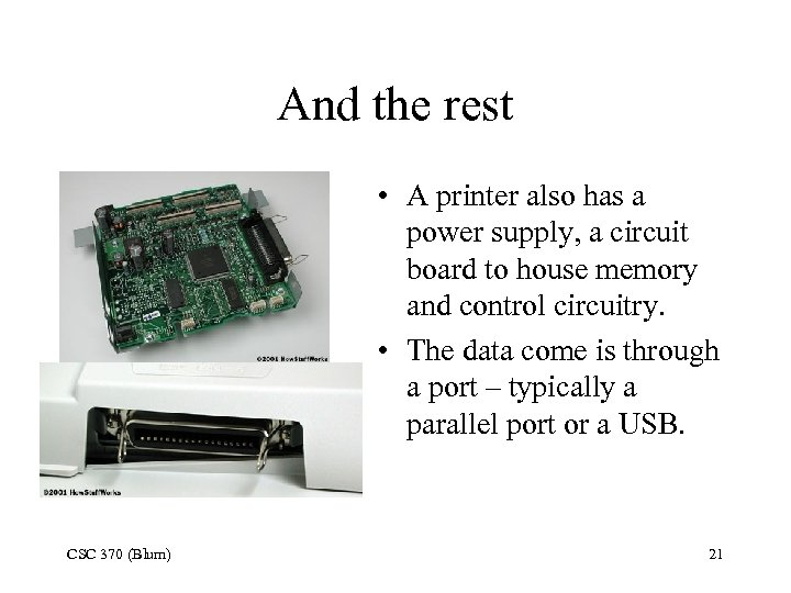 And the rest • A printer also has a power supply, a circuit board