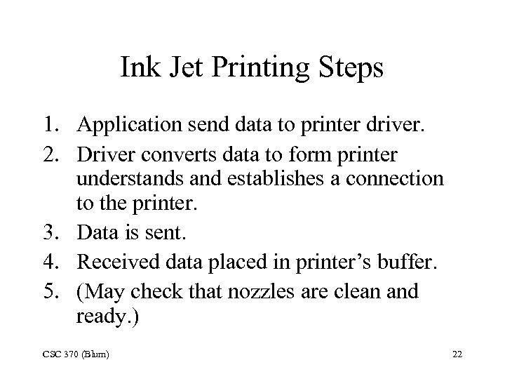 Ink Jet Printing Steps 1. Application send data to printer driver. 2. Driver converts